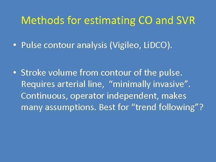 Methods for estimating CO and SVR • Pulse contour analysis (Vigileo, Li. DCO). •