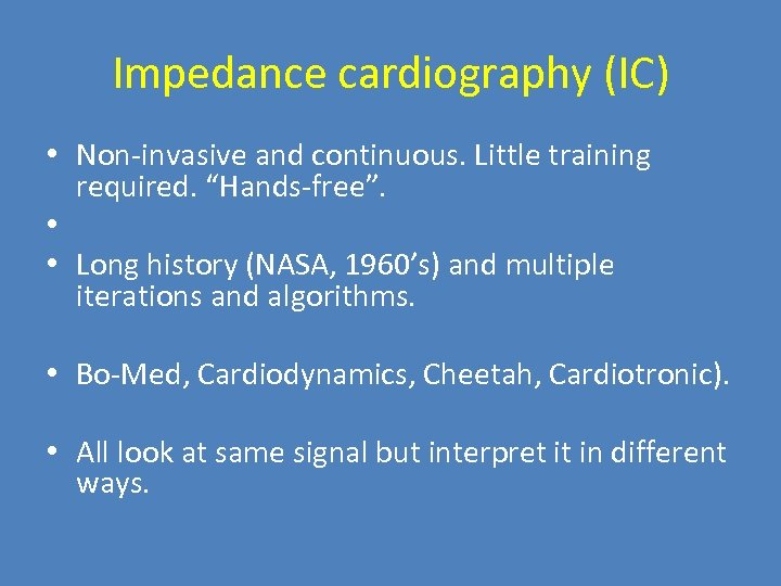 "Impedance cardiography (IC) • Non-invasive and continuous. Little training required. ""Hands-free"". • • Long"