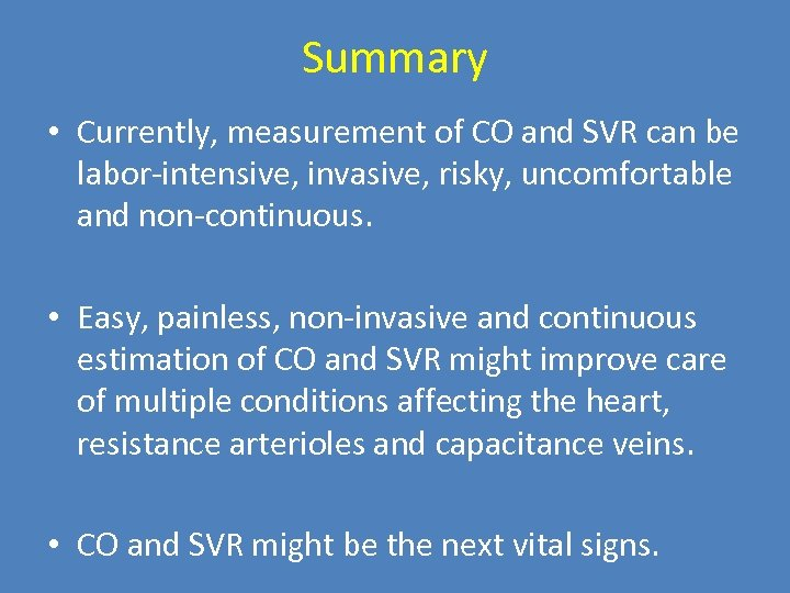 Summary • Currently, measurement of CO and SVR can be labor-intensive, invasive, risky, uncomfortable