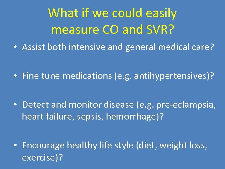 What if we could easily measure CO and SVR? • Assist both intensive and