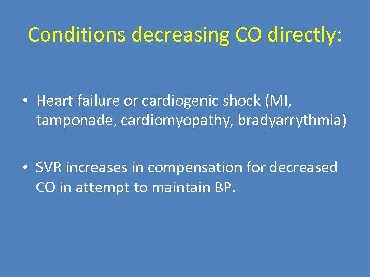 Conditions decreasing CO directly: • Heart failure or cardiogenic shock (MI, tamponade, cardiomyopathy, bradyarrythmia)