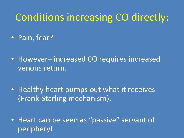 Conditions increasing CO directly: • Pain, fear? • However– increased CO requires increased venous