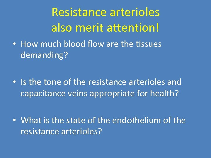 Resistance arterioles also merit attention! • How much blood flow are the tissues demanding?