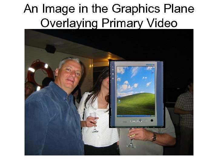 An Image in the Graphics Plane Overlaying Primary Video
