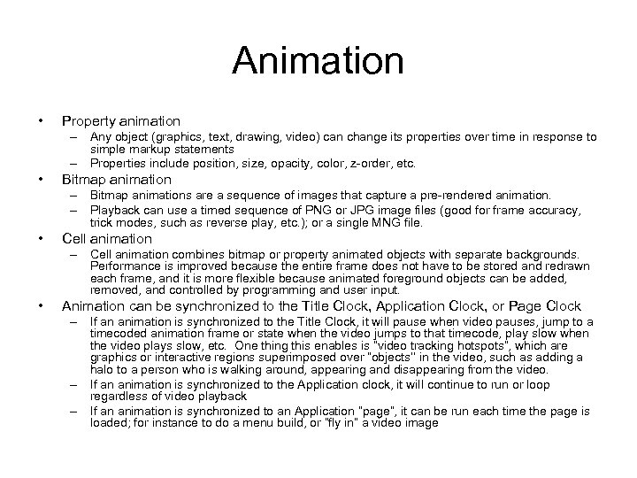 Animation • Property animation – Any object (graphics, text, drawing, video) can change its