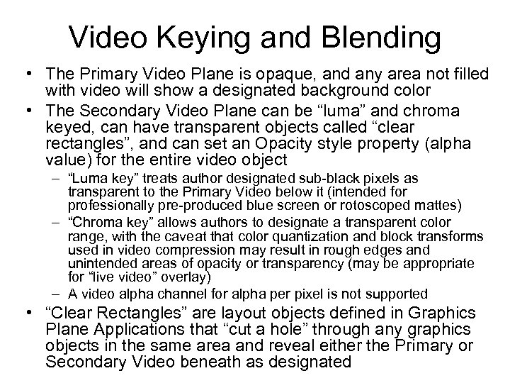 Video Keying and Blending • The Primary Video Plane is opaque, and any area