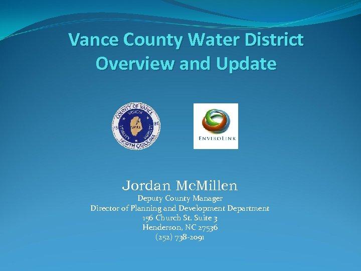 Vance County Water District Overview and Update Jordan Mc. Millen Deputy County Manager Director