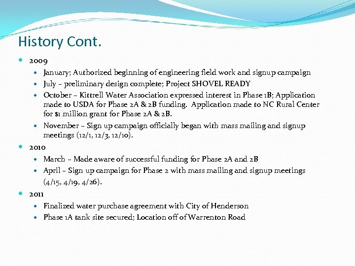 History Cont. 2009 January; Authorized beginning of engineering field work and signup campaign July
