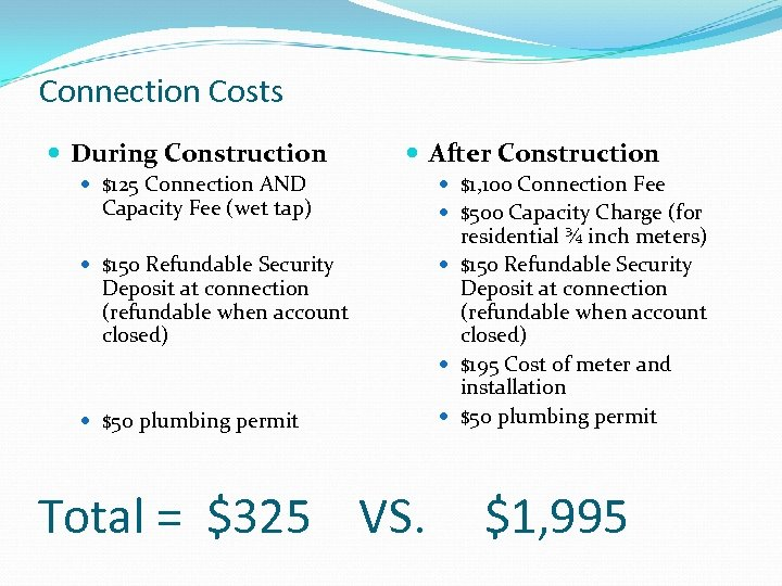 Connection Costs During Construction After Construction $125 Connection AND Capacity Fee (wet tap) $150