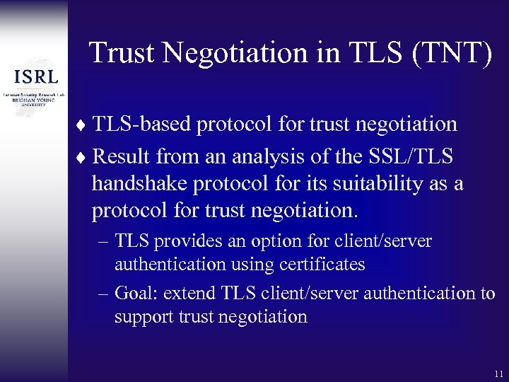 Trust Negotiation in TLS (TNT) ¨ TLS-based protocol for trust negotiation ¨ Result from