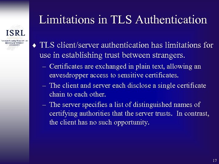 Limitations in TLS Authentication ¨ TLS client/server authentication has limitations for use in establishing
