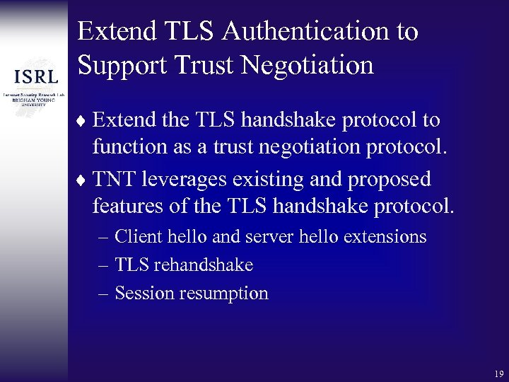 Extend TLS Authentication to Support Trust Negotiation ¨ Extend the TLS handshake protocol to