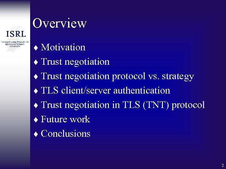 Overview ¨ Motivation ¨ Trust negotiation protocol vs. strategy ¨ TLS client/server authentication ¨