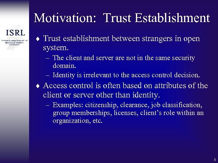Motivation: Trust Establishment ¨ Trust establishment between strangers in open system. – The client