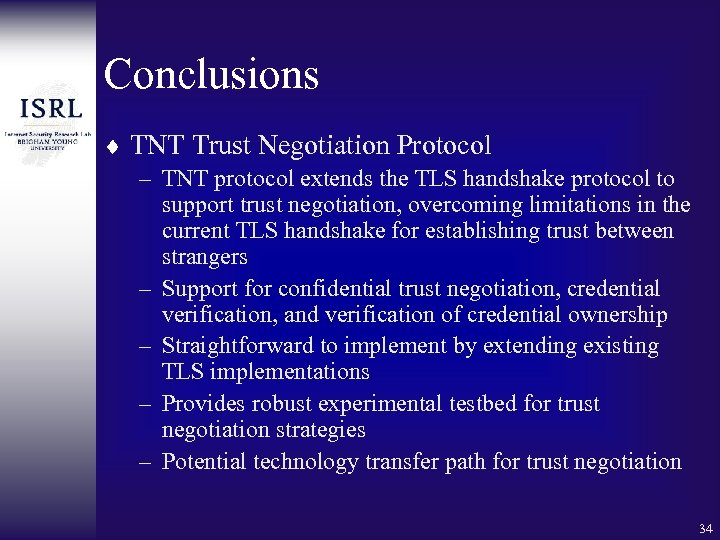 Conclusions ¨ TNT Trust Negotiation Protocol – TNT protocol extends the TLS handshake protocol