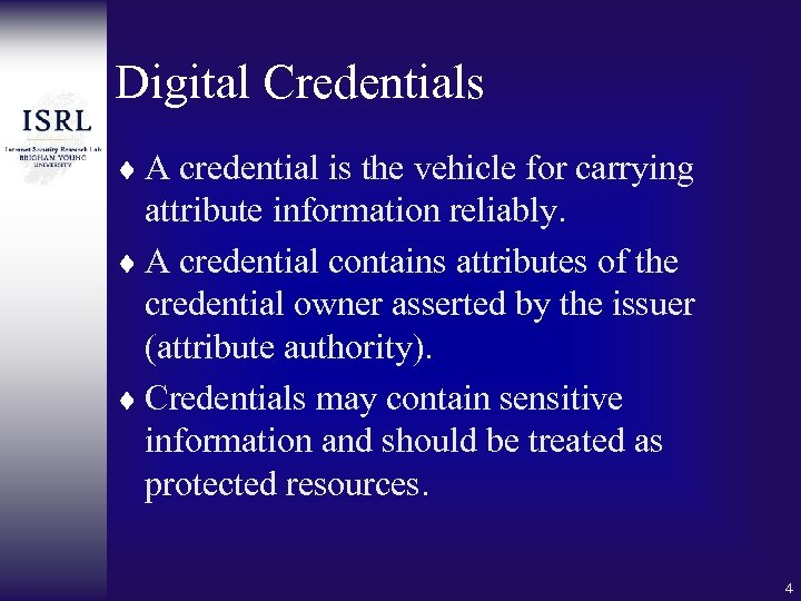 Digital Credentials ¨ A credential is the vehicle for carrying attribute information reliably. ¨