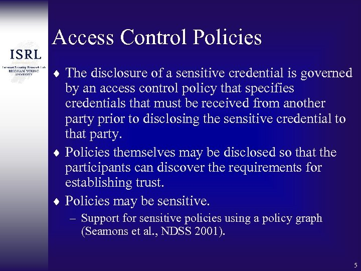 Access Control Policies ¨ The disclosure of a sensitive credential is governed by an