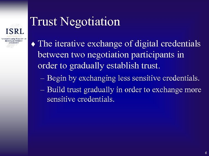 Trust Negotiation ¨ The iterative exchange of digital credentials between two negotiation participants in