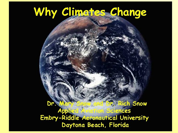Why Climates Change Dr. Mary Snow and Dr. Rich Snow Applied Aviation Sciences Embry-Riddle