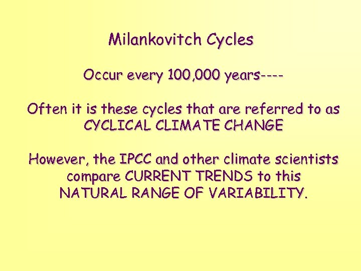 Milankovitch Cycles Occur every 100, 000 years---Often it is these cycles that are referred