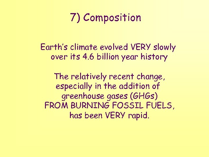 7) Composition Earth's climate evolved VERY slowly over its 4. 6 billion year history