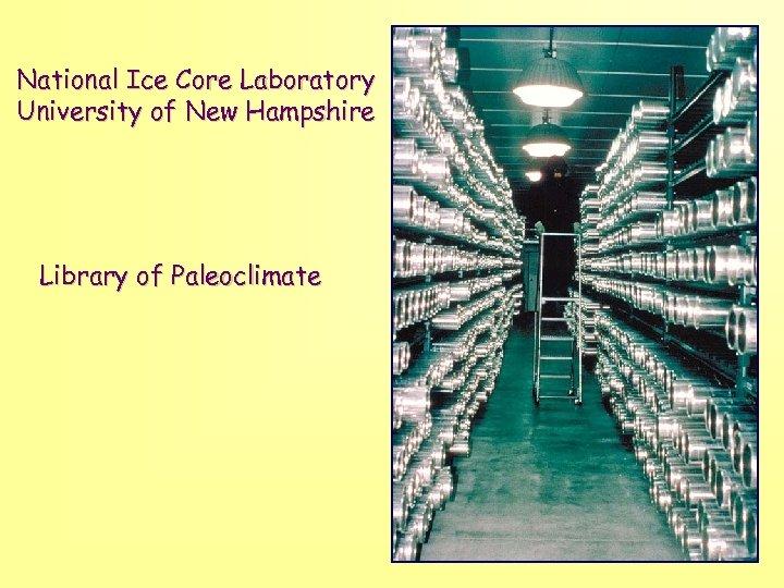 National Ice Core Laboratory University of New Hampshire Library of Paleoclimate