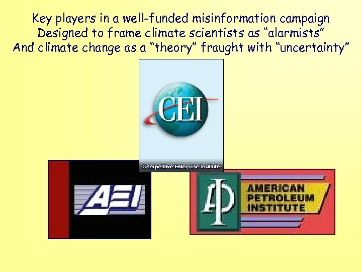 "Key players in a well-funded misinformation campaign Designed to frame climate scientists as ""alarmists"""