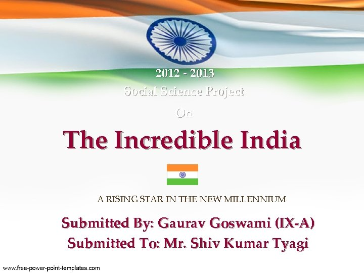 2012 - 2013 Social Science Project On The Incredible India A RISING STAR IN