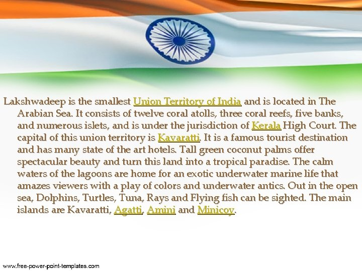 Lakshwadeep is the smallest Union Territory of India and is located in The Arabian