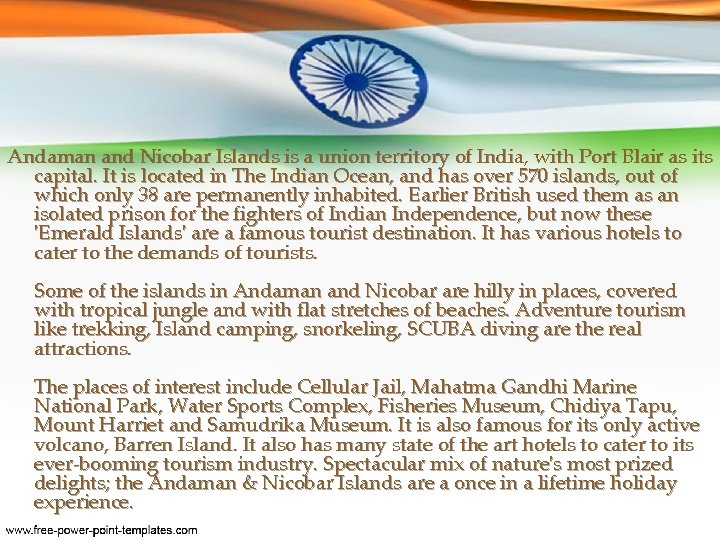 Andaman and Nicobar Islands is a union territory of India, with Port Blair as