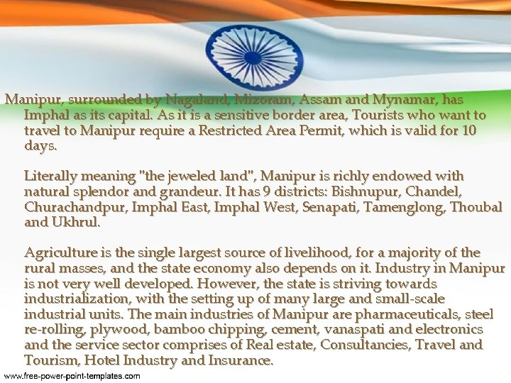 Manipur, surrounded by Nagaland, Mizoram, Assam and Mynamar, has Imphal as its capital. As