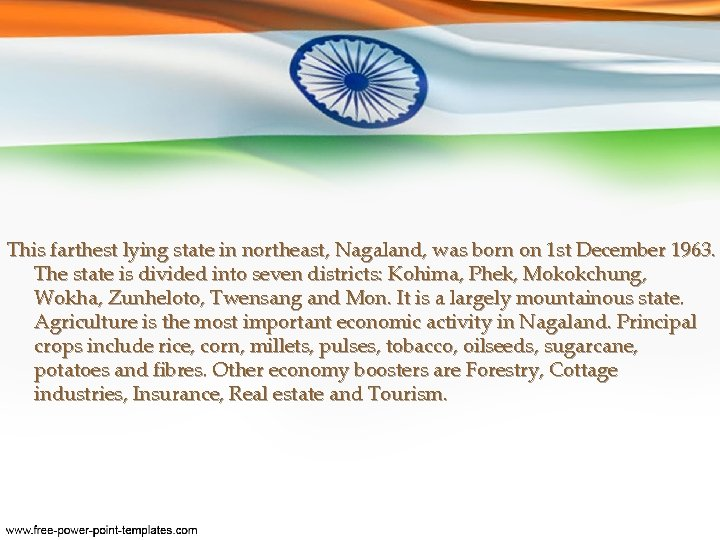 This farthest lying state in northeast, Nagaland, was born on 1 st December 1963.