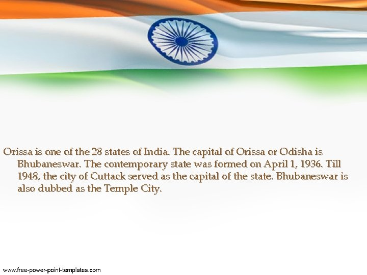 Orissa is one of the 28 states of India. The capital of Orissa or