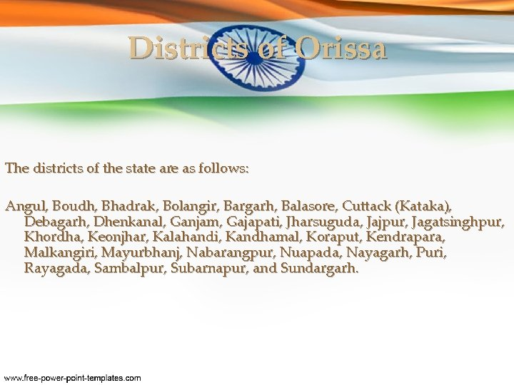 Districts of Orissa The districts of the state are as follows: Angul, Boudh, Bhadrak,