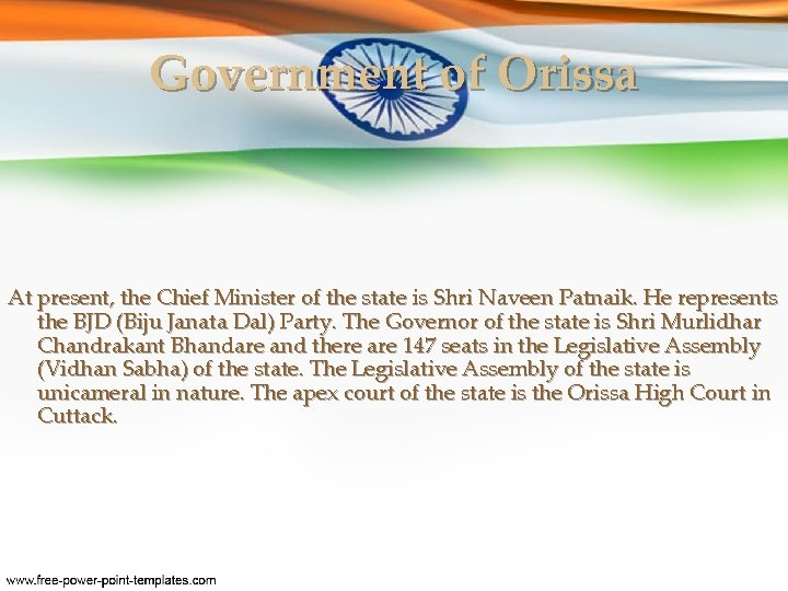 Government of Orissa At present, the Chief Minister of the state is Shri Naveen