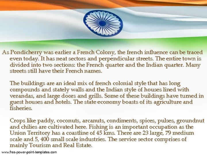 As Pondicherry was earlier a French Colony, the french influence can be traced even