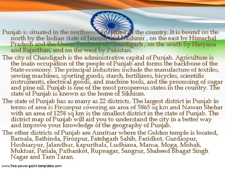 Punjab is situated in the northwestern corner of the country. It is bound on