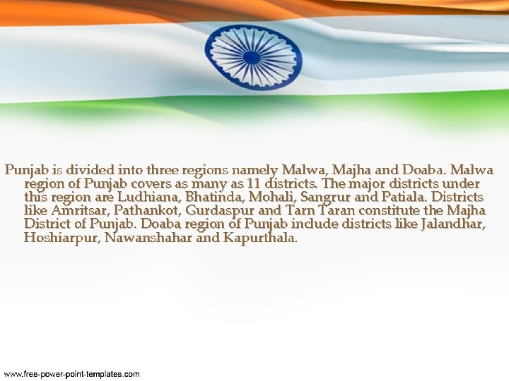 Punjab is divided into three regions namely Malwa, Majha and Doaba. Malwa region of