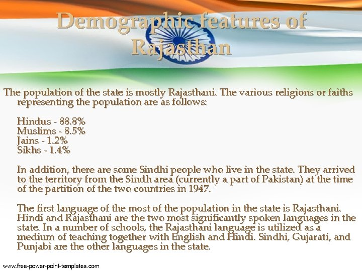 Demographic features of Rajasthan The population of the state is mostly Rajasthani. The various