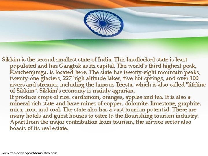 Sikkim is the second smallest state of India. This landlocked state is least populated