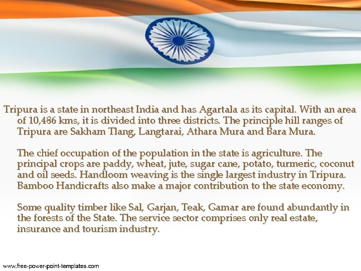 Tripura is a state in northeast India and has Agartala as its capital. With