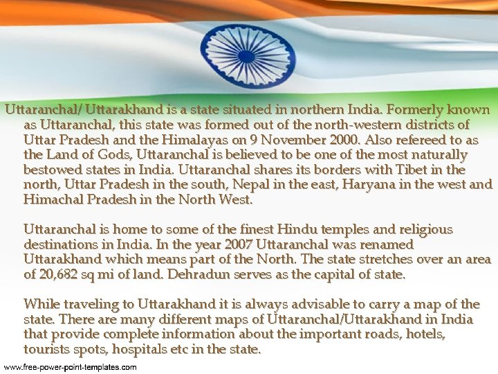 Uttaranchal/ Uttarakhand is a state situated in northern India. Formerly known as Uttaranchal, this