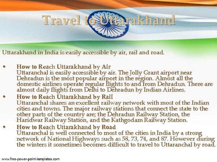 Travel to Uttarakhand in India is easily accessible by air, rail and road. •