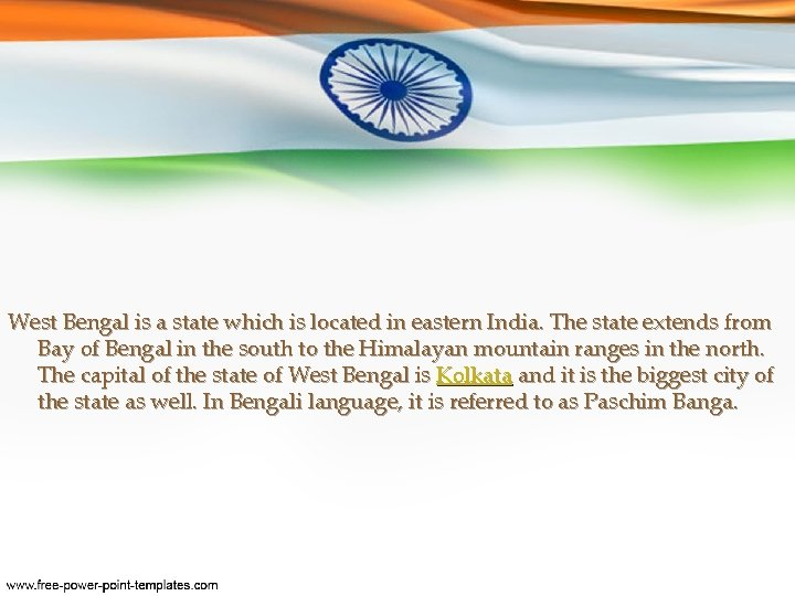 West Bengal is a state which is located in eastern India. The state extends