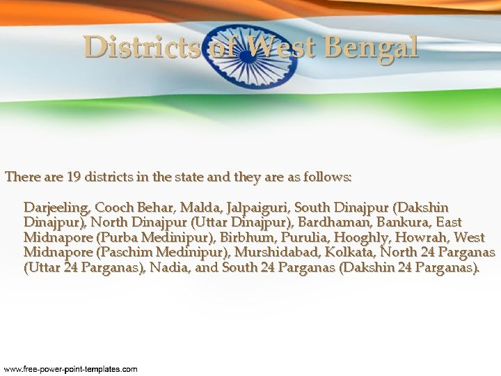 Districts of West Bengal There are 19 districts in the state and they are