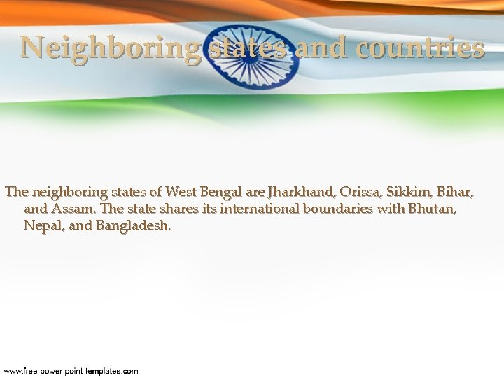 Neighboring states and countries The neighboring states of West Bengal are Jharkhand, Orissa, Sikkim,