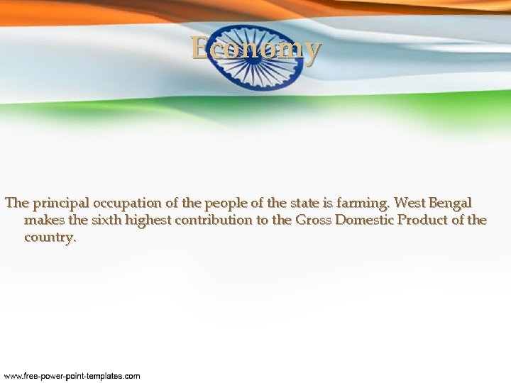 Economy The principal occupation of the people of the state is farming. West Bengal