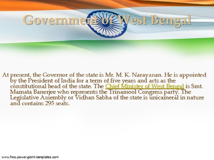 Government of West Bengal At present, the Governor of the state is Mr. M.