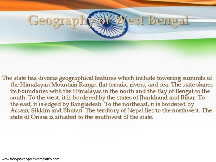 Geography of West Bengal The state has diverse geographical features which include towering summits