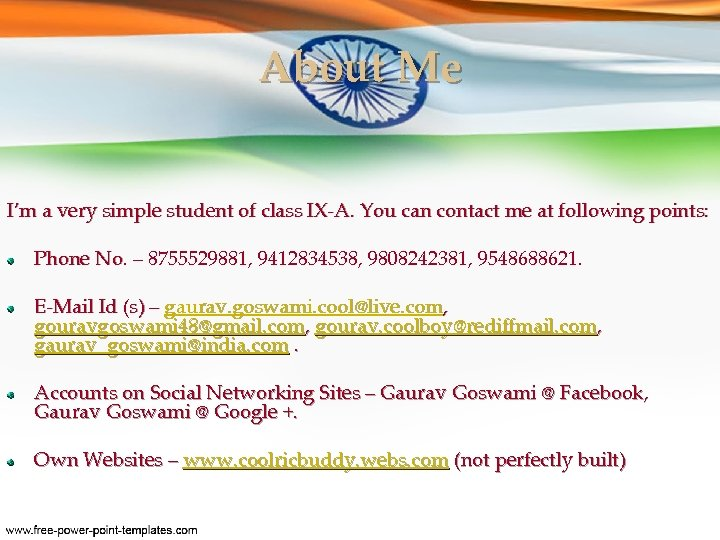 About Me I'm a very simple student of class IX-A. You can contact me